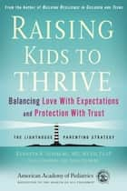 Raising Kids to Thrive - Balancing Love With Expectations and Protection With Trust ebook by Kenneth R. Ginsburg