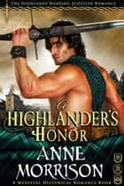 Historical Romance: A Highlander's Honor A Highland Scottish Romance - The Highlands Warring, #10 ebook by Anne Morrison