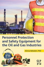 Personnel Protection and Safety Equipment for the Oil and Gas Industries ebook by Alireza Bahadori