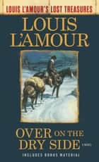 Over on the Dry Side (Louis L'Amour's Lost Treasures) - A Novel ekitaplar by Louis L'Amour