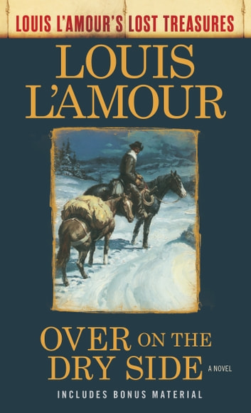 Over on the Dry Side (Louis L'Amour's Lost Treasures) - A Novel eBook by Louis L'Amour