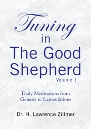 Tuning in The Good Shepherd Volume 1 ebook by Dr. H. Lawrence Zillmer