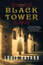 The Black Tower - A Novel ebook by Louis Bayard