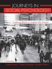 Journeys in Social Psychology - Looking Back to Inspire the Future ebook by Robert Levine,Aroldo Rodrigues,Lynnette Zelezny