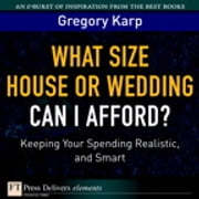 What Size House or Wedding Can I Afford? - Keeping Your Spending Realistic, and Smart ebook by Gregory Karp