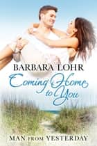 Coming Home to You - Heartwarming Beach Romance ebook by Barbara Lohr