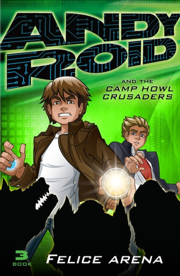 Andy Roid and the Camp Howl Crusaders eBook by Felice Arena
