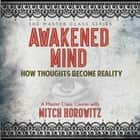 Awakened Mind - How Thoughts Become Reality audiobook by Mitch Horowitz