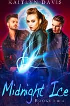 Midnight Ice: Books 3 & 4 ebook by Kaitlyn Davis