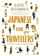 Japanese for Travellers - A Journey Through Modern Japan eBook by Katie Kitamura