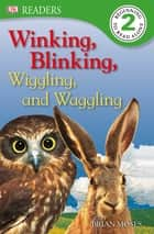 DK Readers L2: Winking, Blinking, Wiggling & Waggling ebook by Brian Moses