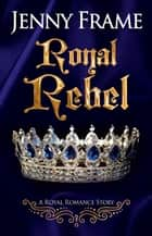 Royal Rebel ebook by Jenny Frame
