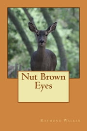 Nut Brown Eyes - A walk in the ancient forests of Argyll. ebook by Raymond Walker