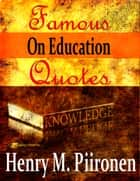 Famous Quotes on Education ebook by Henry M. Piironen