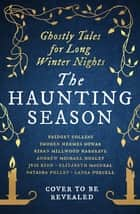 The Haunting Season - Ghostly Tales for Long Winter Nights ebook by Bridget Collins, Natasha Pulley, Kiran Millwood Hargrave,...