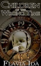 Children of the Wrong Time ebook by Flavia Idà