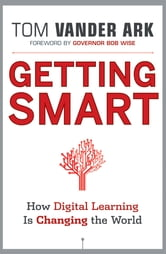 Getting Smart - How Digital Learning is Changing the World ebook by Tom Vander Ark