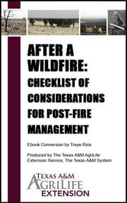 After a Wildfire: Checklist of Considerations for Post-Fire Management ebook by Texas A&M AgriLife Extension Service