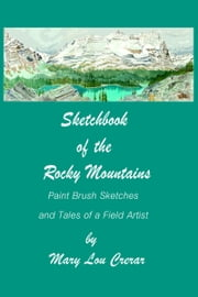 Sketchbook of the Rocky Mountains: Paint Brush Sketches and Tales of a Field Artist ebook by Mary Lou Crerar
