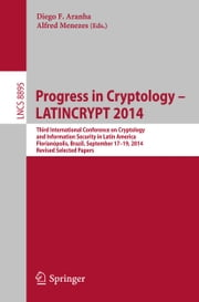 Progress in Cryptology - LATINCRYPT 2014 - Third International Conference on Cryptology and Information Security in Latin America Florianópolis, Brazil, September 17–19, 2014 Revised Selected Papers ebook by Diego F. Aranha,Alfred Menezes