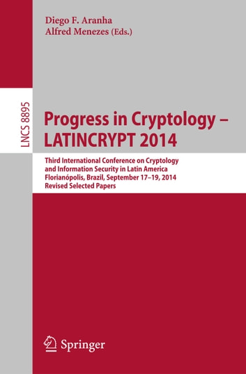 Progress in Cryptology - LATINCRYPT 2014 - Third International Conference on Cryptology and Information Security in Latin America Florianópolis, Brazil, September 17–19, 2014 Revised Selected Papers ebook by