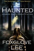 Haunted Lesbian Young Adult Fiction: Two Supernatural Teen Novels ebook by Foxglove Lee
