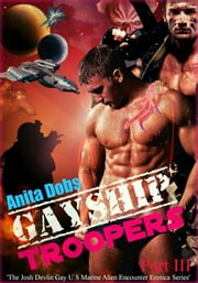 Gayship Troopers #3 ebook by Anita Dobs