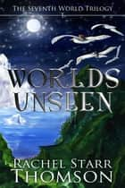 Worlds Unseen - The Seventh World Trilogy, #1 ebook by Rachel Starr Thomson