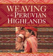 Weaving in the Peruvian Highlands - Dreaming Patterns, Weaving Memories ebook by Nilda Callañaupa Alvarez