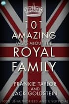 101 Amazing Facts about the Royal Family ebook by Jack Goldstein