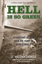 Hell Is So Green - Search and Rescue over the Hump in World War II ebook by William Diebold