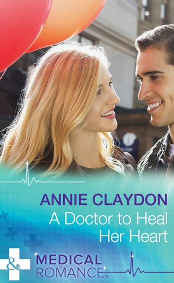 A Doctor To Heal Her Heart (Mills & Boon Medical) ebook by Annie Claydon