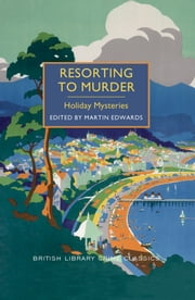 Resorting to Murder: Holiday Mysteries ebook by Martin Edwards