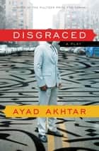 Disgraced ebook by Ayad Akhtar