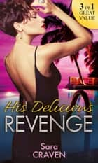 His Delicious Revenge: The Price of Retribution / Count Valieri's Prisoner / The Highest Stakes of All (Mills & Boon M&B) eBook by Sara Craven