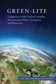 Green-lite - Complexity in Fifty Years of Canadian Environmental Policy, Governance, and Democracy ebook by G. Bruce Doern,Graeme Auld,Christopher Stoney