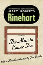 The Man in Lower Ten ebook by Otto Penzler, Mary Roberts Rinehart