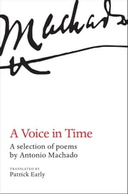 A Voice in Time - A selection of poems by Antonio Machado, translated by Patrick Early ebook by Patrick Early,Antonio Machado