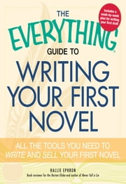 The Everything Guide to Writing Your First Novel: All the tools you need to write and sell your first novel - All the tools you need to write and sell your first novel ebook by Hallie Ephron