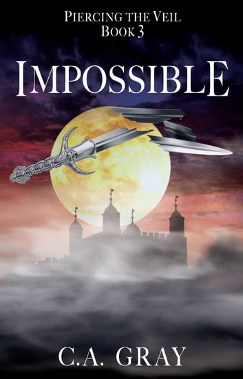 Impossible: Piercing the Veil, Book 3 ebook by C.A. Gray