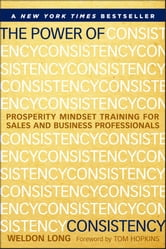 The Power of Consistency - Prosperity Mindset Training for Sales and Business Professionals ebook by Weldon Long