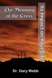 The Meaning of the Cross ebook by Gary Webb