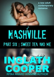 Nashville | Part Six | Sweet Tea and Me ebook by Inglath Cooper