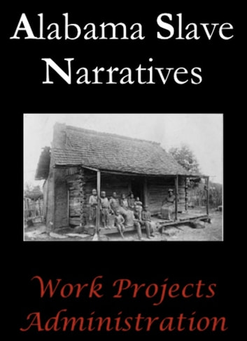 Alabama Slave Narratives ebook by Work Projects Administration