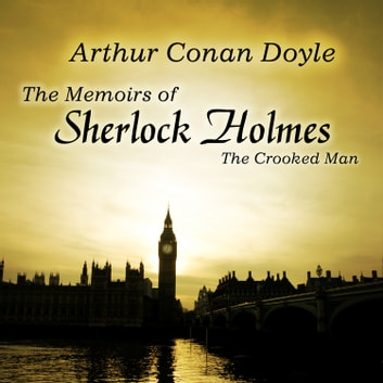 The Memoirs of Sherlock Holmes: The Crooked Man audiobook by Sir Arthur Conan Doyle