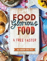 Food Glorious Food - From Cakes to Curries to Cornish Pasties – Favourite Dishes from the Search for Britain's Best Recipe ebook by BERTRAMS TRADING LTD