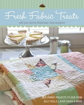 Fresh Fabric Treats - 16 Yummy Projects to Sew from Jelly Rolls, Layer Cakes & More with Your Favorite Moda Bake Shop Designers ebook by The Moda Bake Shop Designers
