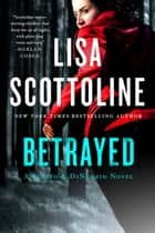 Betrayed - A Rosato & DiNunzio Novel ebook by Lisa Scottoline