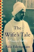 The Wife's Tale - A Personal History ebook by Aida Edemariam