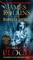 Innocent Blood - The Order of the Sanguines Series ebook by James Rollins, Rebecca Cantrell